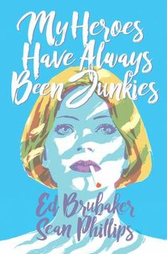 My heroes have always been junkies : a Criminal novella by Ed Brubaker & Seam Phillips. (Portland, OR : Image Comics, Best Comic Books, Good Books, My Books, Book Cover Design, Book Design, Beste Comics, Image Comics, Fun Comics, Comic Book Covers