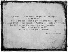 Alice in wonderland - quote I have this Tattooed <3 <3 it