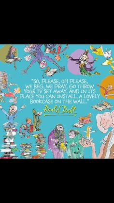 In honor of Roald Dahl Day (Sept. here is Dahl's poem on choosing books over TV. Spider, who got it from The Bookshelf Gargoyle) Dahl was friends with my Uncle Buck. Roald Dahl Day, Roald Dahl Quotes, Roald Dahl Books, Roald Dahl Characters, Literary Quotes, F Scott Fitzgerald, Cs Lewis, Jrr Tolkien, Ernest Hemingway