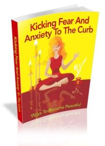 eBook - Kicking Fear & Anxiety To The Curb.  Kicking Fear And Anxiety To The Curb Can Have Amazing Benefits For Your Life And Success!