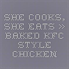 She Cooks, She Eats » Baked KFC Style Chicken