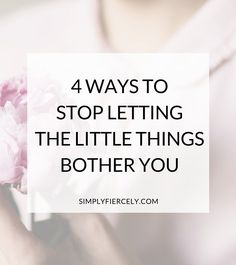 Are you letting the little things ruin your day? 4 tips to let go and move on! ❤️