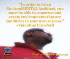 Tino's Inspirational Quote of the Week-3-17-2014-In order to be an EnvironMENTAL Architect, you must be able to construct and create environments that are conducive to your own success. ~Valentino Crawford #architect #quotes #retweet #success #thegrowrichproject