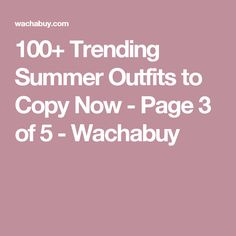 100+ Trending Summer Outfits to Copy Now - Page 3 of 5 - Wachabuy