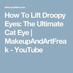 How To Lift Droopy Eyes: The Ultimate Cat Eye  | MakeupAndArtFreak - YouTube