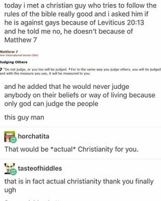 Don't judge us Christians by the old testament. I'm not Jewish or Hebrew so I don't fit in that time. Jesus is the promise in the new testament and he is all inclusive. My Tumblr, Tumblr Posts, Angst Quotes, Faith In Humanity Restored, Text Posts, In This World, Equality, Decir No, Thoughts