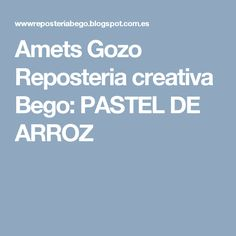 Amets Gozo         Reposteria creativa Bego: PASTEL DE ARROZ Desserts, Cakes, Chocolate, Ideas, Gastronomia, Pastries Recipes, Rice, Sweets, Meals