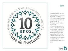 Tema: Curso de Fisioterapia Univás - 10 anos  Agência: Egg (experimental)  Peça: Logo comemorativa (proposta)