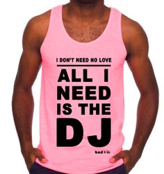 "DJ Shirts - ""All I Need is the DJ"" - Men's Neon Tanks and Tees - Bad Kids Clothing – Bad Kids Clothing"