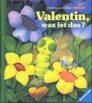 Valentin was ist das? , por Paloma Wensell. Ilustraciones de Ulises Wensell. Ravensburg: Ravensburger, 2000.