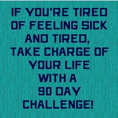 Take Charge with a 90 day challenge - ask me how!  http://danandconnie.myvi.net/recessionproof/index.html
