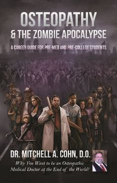 Osteopathy and the Zombie Apocalypse: A Career Guide for Pre-Med & Pre-College Students: Why you want to be an Osteopathic Medical Doctor at the End of the World!, http://www.amazon.com/dp/B008OZSLW2/ref=cm_sw_r_pi_awdm_Uq10sb0117Q6Q