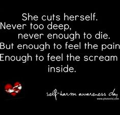 She cuts herself to feel the pain