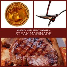 1 Part Balsamic Vinegar + 1 Part Whiskey = Steak Marinade | 34 Insanely Simple Two-Ingredient Recipes
