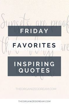 I think everyone loves inspring quotes, right? I\'m sharing my favorites! Stop by and check them out! #favorites #quotes #inspire www.theorganizedd...
