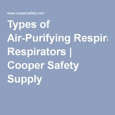 Types of Air-Purifying Respirators | Cooper Safety Supply