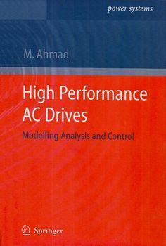 AHMAD, Mukhtar. High performance AC drives: modelling analysis and control. Nova York: Springer, 2010. XII, 188 p. Inclui bibliografia (ao final de cada capítulo; il.; 24x16x1cm. ISBN 3642131506.  Palavras-chave: MOTORES ELETRICOS; CORRENTES ALTERNADAS; ENGENHARIA ELETRICA.  CDU 621.313.13 / A286H / 2010
