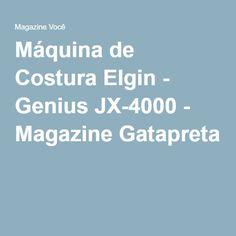 Máquina de Costura Elgin - Genius JX-4000 - Magazine Gatapreta