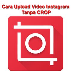 Tutorial Android Indonesia: Cara Upload Video Instagram Secara Penuh Tanpa Ter...