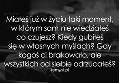TeMysli.pl - Inspirujące myśli, cytaty, demotywatory, teksty, ekartki, sentencje Sad Quotes, Life Quotes, Life Without You, Motto, True Stories, Sentences, Quotations, Texts, Positivity
