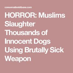 HORROR: Muslims Slaughter Thousands of Innocent Dogs Using Brutally Sick Weapon