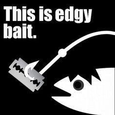 Edgy Bait