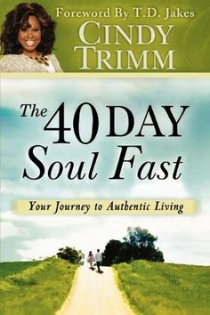 The 40 Day Soul Fast: Your Journey to Authentic Living by Cindy Trimm, http://www.amazon.com/dp/0768440262/ref=cm_sw_r_pi_dp_7Zmrrb15WSWHW