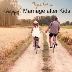 Tips for a (Happy) Marriage After Kids  This has a lot of great and practical tips
