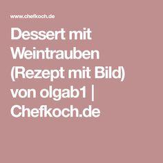 Dessert mit Weintrauben (Rezept mit Bild) von olgab1   Chefkoch.de