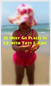 10 Must Go Places in Los Angeles in the summer with Tots + Kids.