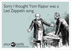 Sorry I thought Yom Kippur was a Led Zeppelin song. #ecard #ecards