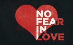 Fear, the Great Opportunity for LOVE