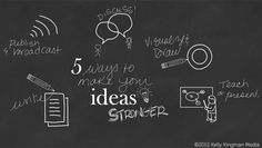 5 ways to make your ideas stronger