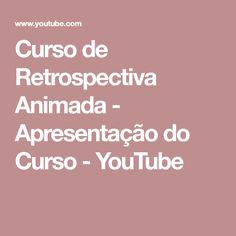Curso de Retrospectiva Animada - Apresentação do Curso - YouTube
