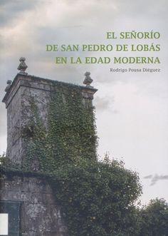 El señorío de San Pedro de Lobás en la Edad Moderna / Rodrigo Pousa Diéguez. [Ourense] : Deputación de Ourense, D.L. 2017