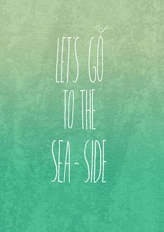 Let's go to the sea side