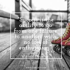 """""""Success is the ability to go from one failure to another with no loss of enthusiasm. Quote Of The Week, Winston Churchill, Verses, Success, Sayings, Quotes, Quotations, Lyrics, Scriptures"""