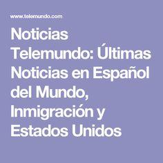 Noticias Telemundo: Últimas Noticias en Español del Mundo, Inmigración y Estados Unidos