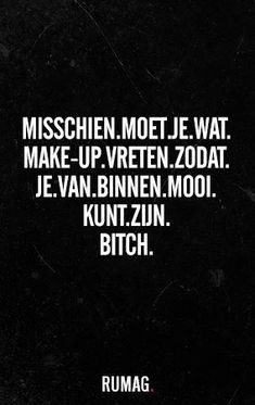 Misschien moet je wat make-up op vreten. Words Quotes, Wise Words, Sayings, Sarcastic Quotes, Funny Quotes, Lol, Proverbs Quotes, Dutch Quotes, Makeup Quotes