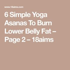 6 Simple Yoga Asanas To Burn Lower Belly Fat – Page 2 – 18aims
