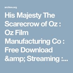 His Majesty The Scarecrow of Oz : Oz Film Manufacturing Co : Free Download & Streaming : Internet Archive