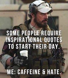 Us. Everyday. #blackriflecoffee #americascoffee #coffeememes Military Jokes, Army Humor, Soldier Quotes, Army Quotes, Motivational Quotes, Funny Quotes, Funny Memes, Inspirational Quotes, Wisdom Quotes