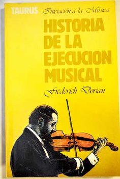 Historia de la ejecución musical: el arte de la interpretación musical desde el Renacimiento hasta nuestros días/Dorian, Frederick