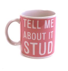 Tell me about it, stud - pink mug
