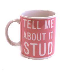 Tell me about it, stud - pink mug
