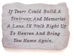 """""""If tears could build a stairway, and memories a lane, I'd walk right up to heaven and bring you home again."""" #quote"""
