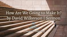 David Wilkerson - How Are We Going to Make It ? | New Sermon Jesus Is Lord, Jesus Christ, Psalm 126 5, Understanding The Times, Revelation 19, Lord Of Hosts, Rejoice And Be Glad, Be Exalted, The Lord Is Good