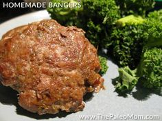Homemade Bangers::::     1 lb good quality ground pork     ½ tsp dried thyme     ½ tsp dried rubbed sage     ¼ tsp mace     1/8 tsp nutmeg     1/8 tsp ground ginger     1 Tbsp cooking fat (tallow or coconut oil are great)....AIP-friendly, you could substitute mace for the nutmeg or leave it out completely.