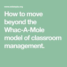 How to move beyond the Whac-A-Mole model of classroom management. Behavior Management Strategies, Mole, Peace, How To Plan, Mole Sauce, Sobriety, World