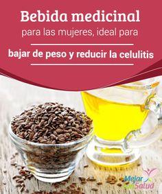 Bebida medicinal para las mujeres, ideal para bajar de peso y reducir la celulitis  Bajar de peso y reducir la celulitis son dos dolores de cabeza para la mayoría de las mujeres, ya que es necesario hacer una y mil cosas para obtener buenos resultados.